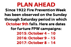 Text Box: Plan ahead  Since 1922, Fire Prevention Week has been observed on the Sunday through Saturday period in which October 9 falls.